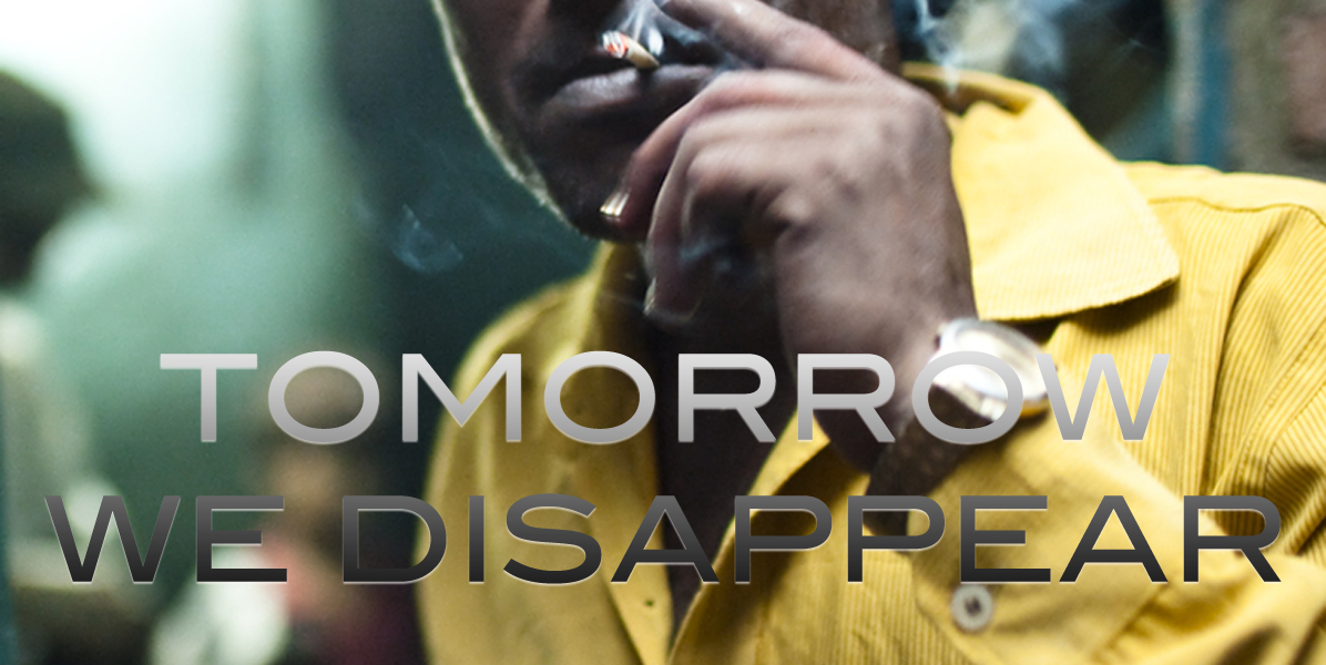 Tomorrow We Disappear – Dec. 21st